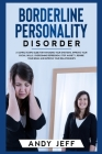 Borderline Personality Disorder: A Complete BPD Guide for Managing Your Emotions, Improve Your Social Skills, Overcoming Depression, Stop Anxiety, Rew Cover Image