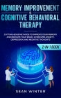 Memory Improvement and Cognitive Behavioral Therapy (CBT) 2-in-1 Book: Cutting-Edge Methods to Improve Your Memory and Reshape Your Brain. Overcome An Cover Image