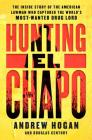 Hunting El Chapo: The Inside Story of the American Lawman Who Captured the World's Most-Wanted Drug Lord Cover Image