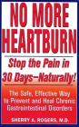 No More Heartburn: Stop the Pain in 30 Days--Naturally!: The Safe, Effective Way to Prevent and Heal Chronic Gastrointestinal Disorders Cover Image