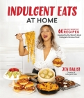 Indulgent Eats at Home: 60 Crave-Worthy Recipes Inspired by the World's Most Instagram-Famous Food Cover Image