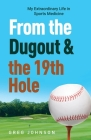 From the Dugout and the 19th Hole: My Extraordinary Life in Sports Medicine Cover Image