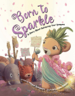 Born to Sparkle: A Story about Achieving Your Dreams Cover Image