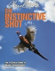 The Instinctive Shot: The Practical Guide to Modern Wingshooting Cover Image