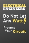 Do Not Let Any Watt Prevent Your Circuit, Electrical Engineers Notebook To Protect Yourself From Joule Losses By Doing An exact calculation: Do Not Le Cover Image