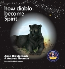 How Diablo Became Spirit: How To Connect With Animals And Respect All Beings Cover Image
