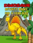 Dinosaur Activity Books For 4 Year Olds: Fantastic Design of Full Dinosaur Coloring and activity Pages for Children Boys and Girls Who Like Dinosaur D Cover Image