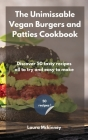 The Unmissable Vegan Burgers and Patties Cookbook: Discover 50 tasty recipes, all to try and easy to make Cover Image