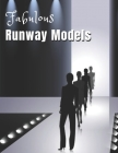 Fabulous Runway Models: A Beautiful Coffee Table Photography Book - A Large Picture Book Album of Catwalk Models with Short Positive Quotes - Cover Image
