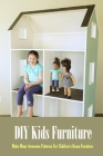 DIY Kids Furniture: Make Many Awesome Patterns For Children's Room Furniture: Craft Gift for Kids Cover Image