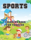 Sports Coloring Book for Toddler: Sports Theme Coloring Book for Boys Ages 4-8, 8-12 Football, Baseball, Soccer, Basketball, Tennis, Hockey to Color.. Cover Image