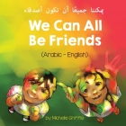 We Can All Be Friends (Arabic-English) يمكننا جميعًا أن ن Cover Image