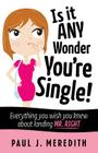 Is it ANY Wonder You're Single!: Everything you wish you knew about landing Mr. Right Cover Image