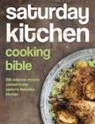 Saturday Kitchen's Cooking Bible: 200 Delicious Recipes Cooked in the Nation's Favourite Kitchen Cover Image