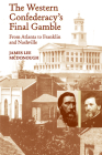 The Western Confederacy's Final Gamble: From Atlanta to Franklin to Nashville Cover Image