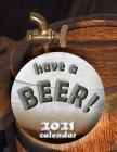 Have a Beer! 2021 Calendar Cover Image