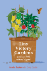 Tiny Victory Gardens: Growing Good Food Without a Yard Cover Image