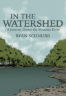 In the Watershed: A Journey Down the Maumee River Cover Image