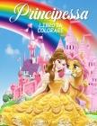 Principessa Libro da Colorare: Grande libro di attività della principessa per ragazze e bambini, libro perfetto per le bambine e i bambini che amano Cover Image