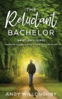 The Reluctant Bachelor: Grief Unfiltered - Learning to Smile with a Hole in Your Heart: Grief Unfiltered - Learning to Smile with a Hole in Yo Cover Image