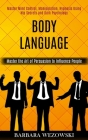 Body Language: Master Mind Control, Manipulation, Hypnosis Using Nlp Secrets and Dark Psychology (Master the Art of Persuasion to Inf Cover Image
