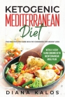 Ketogenic Mediterranean Diet: The One Pot Low-Carb High-Fat Cookbook For Weight Loss With a 14 Day Slow Cooking Keto Mediterranean Meal Plan Cover Image