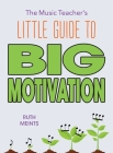 The Music Teacher's Little Guide to Big Motivation Cover Image