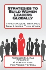Strategies to Build Women Leaders Globally: Think Managers, Think Men; Think Leaders, Think Women Cover Image