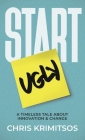 Start Ugly: A Timeless Tale About Innovation & Change Cover Image
