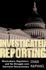 Investigated Reporting: Muckrakers, Regulators, and the Struggle over Television Documentary (History of Communication) Cover Image
