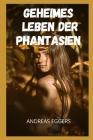Geheimes Leben der Phantasien: Sexabenteuer und Fantasien, Sexgeschichten-Kompilationen, intime und erotische Erinnerungen, Sexgeschichten für Erwach Cover Image