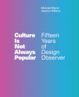 Culture Is Not Always Popular: Fifteen Years of Design Observer Cover Image