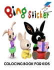 Bing Sticker colocing book for kids: coloring Books kids 2-8 Collection Pack Set - (Bing: Something For Daddy, Make Music, Bed Time, Get Dressed, Yuk, Cover Image