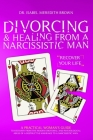 Divorcing & Healing from a Narcissistic Man: A Practical Woman's Guide to Recovery from the Hidden Emotional and Psychological Abuse of a Destructive Cover Image