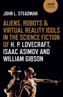 Aliens, Robots & Virtual Reality Idols in the Science Fiction of H. P. Lovecraft, Isaac Asimov and William Gibson Cover Image