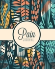 Pain Journal: Daily Tracker for Pain Management, Log Chronic Pain Symptoms, Record Doctor and Medical Treatment Cover Image