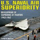 U.S. Naval Air Superiority: Development of Shipborne Jet Fighters - 1943-1962 Cover Image