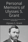Personal Memoirs of Ulysses S. Grant: Autobiography of the 18th President of The United States Cover Image
