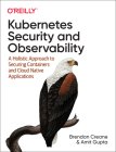 Kubernetes Security and Observability: A Holistic Approach to Securing Containers and Cloud Native Applications Cover Image