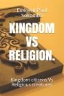 Kingdom Vs Religion.: Kingdom citizens Vs Religious creatures Cover Image
