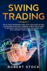 Swing Trading: The Ultimate Beginners Guide With Strategies On How To Investing In Options, Currency Forex And Futures To Generate Pa Cover Image
