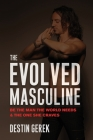 The Evolved Masculine: Be the Man the World Needs & the One She Craves Cover Image