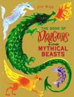 The Book of Dragons & Other Mythical Beasts Cover Image