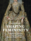 Shaping Femininity: Foundation Garments, the Body and Women in Early Modern England Cover Image