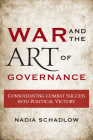 War and the Art of Governance: Consolidating Combat Success into Political Victory Cover Image