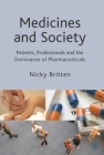 Medicines and Society: Patients, Professionals and the Dominance of Pharmaceuticals Cover Image