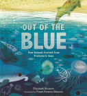 Out of the Blue: How Animals Evolved from Prehistoric Seas Cover Image