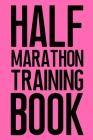 Half Marathon Training Book: Running Training Log For Women Cover Image