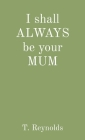 I shall ALWAYS be your MUM Cover Image