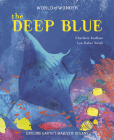 The Deep Blue: Explore Earth's Majestic Oceans (World of Wonder) Cover Image